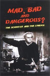 MAD, BAD AND DANGEROUS (Scientists in Cinema) - Hardback Book